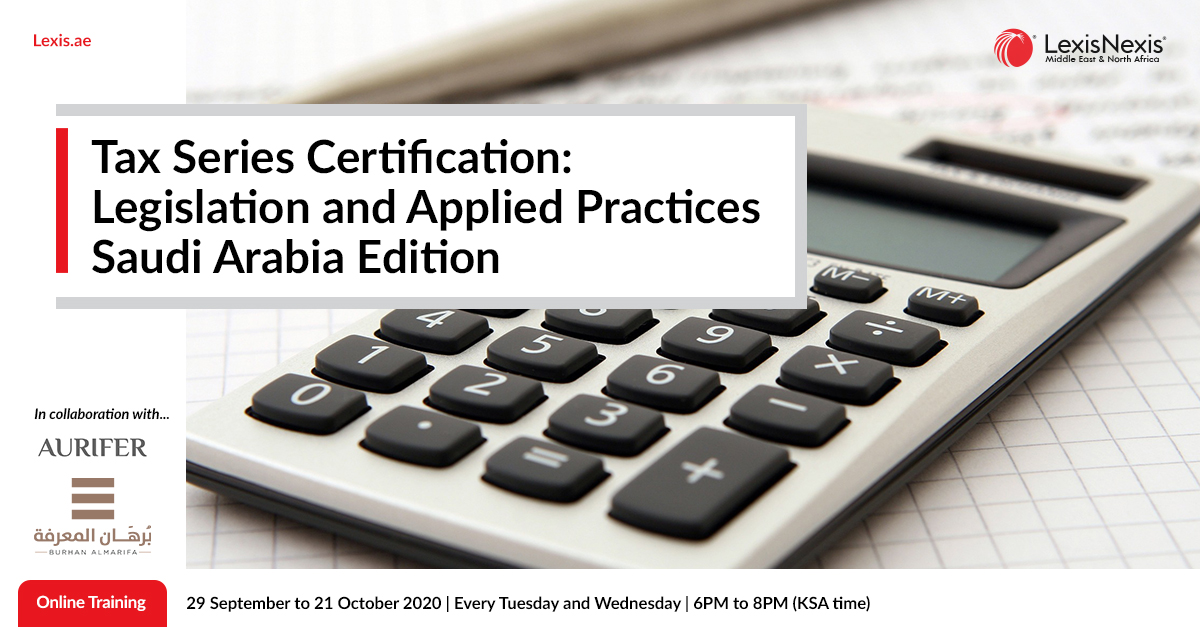 Tax Series Certificate: Tax Legislation and Applied Practices – Saudi Arabia Edition   Online Training   29 September to 21 October 2020