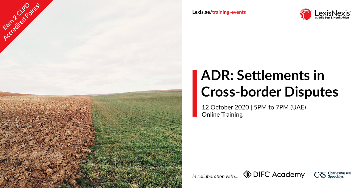 ADR: Settlements in Cross-border Disputes   Online Training   12 October 2020   5PM to 7PM