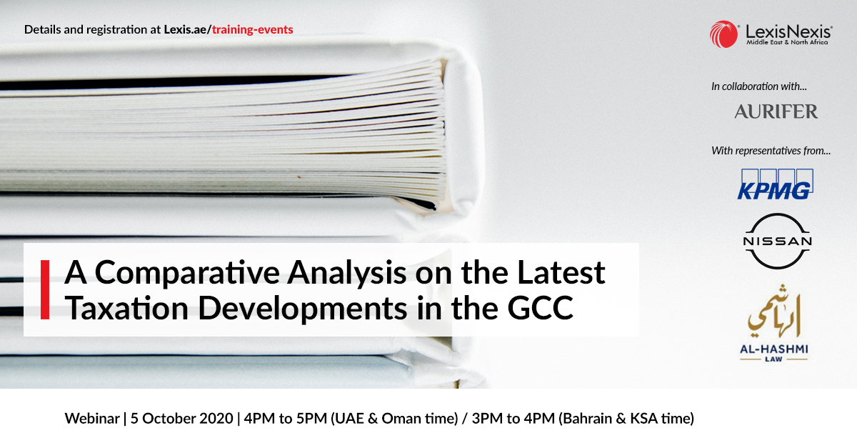Webinar   A Comparative Analysis on the Latest Taxation Developments in the GCC   5 October 2020   4PM to 5PM (UAE & Oman time) / 3PM to 4PM (Bahrain & KSA time)
