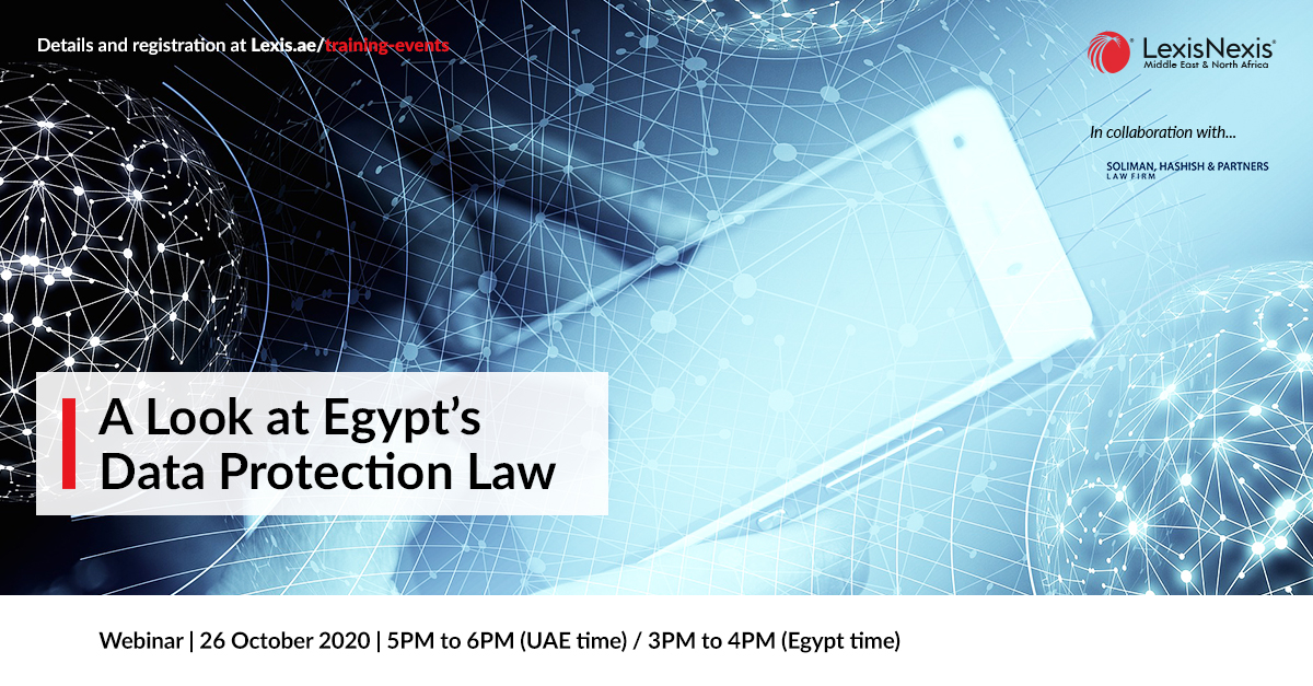 Webinar   A Look at Egypt's Data Protection Law   26 October 2020   5PM to 6PM (UAE time) / 3PM to 4PM (Egypt time)