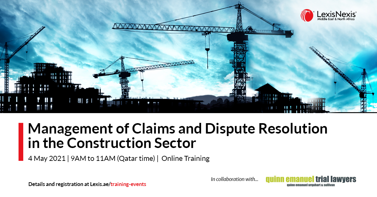 Management of Claims and Dispute Resolution in the Construction Sector | 4 May 2021 | 9AM to 11AM (Qatar time)
