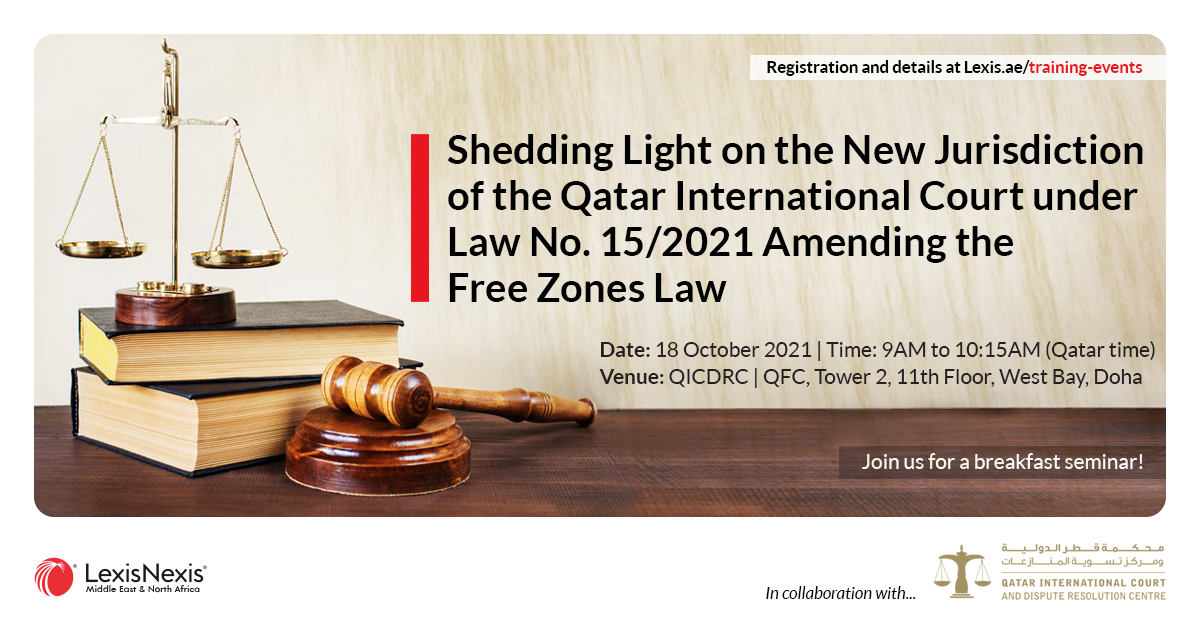 Shedding Light on the New Jurisdiction of the Qatar International Court under Law No.15/2021 Amending the Free Zones Law | In-Person Breakefast Seminar | 18 October 2021 | 9AM to 10:15AM (Qatar Time)